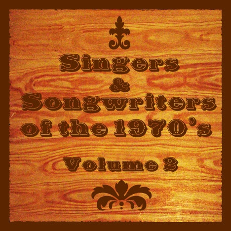 SINGERS & SONGWRITERS OF THE 1970's Vol. 2