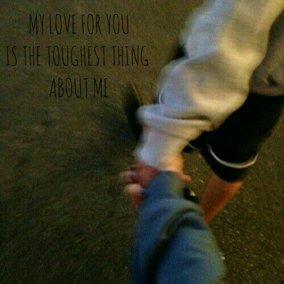 my love for you is the toughest thing about me; javid