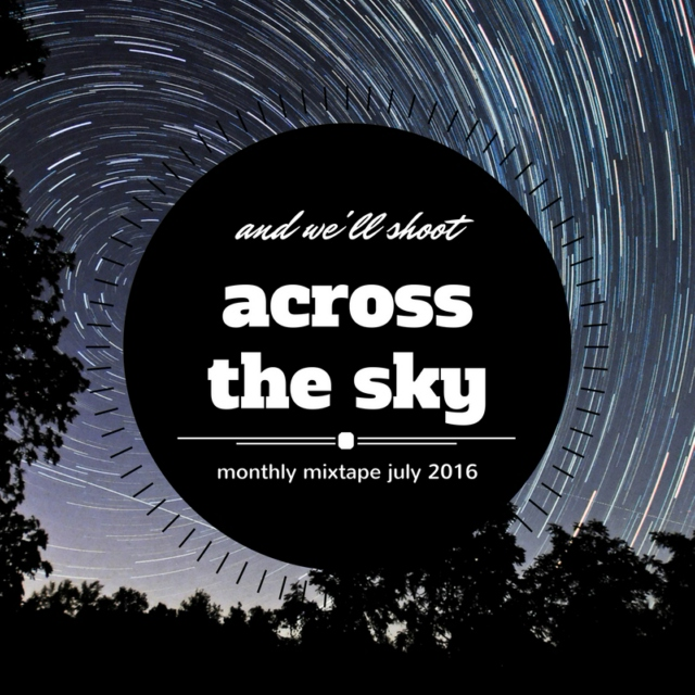 "July 2016 - ""and we'll shoot across the sky"""