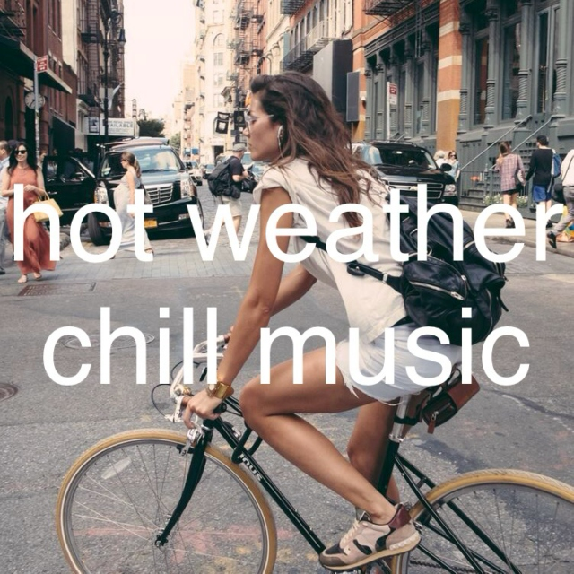 hot weather, chill music