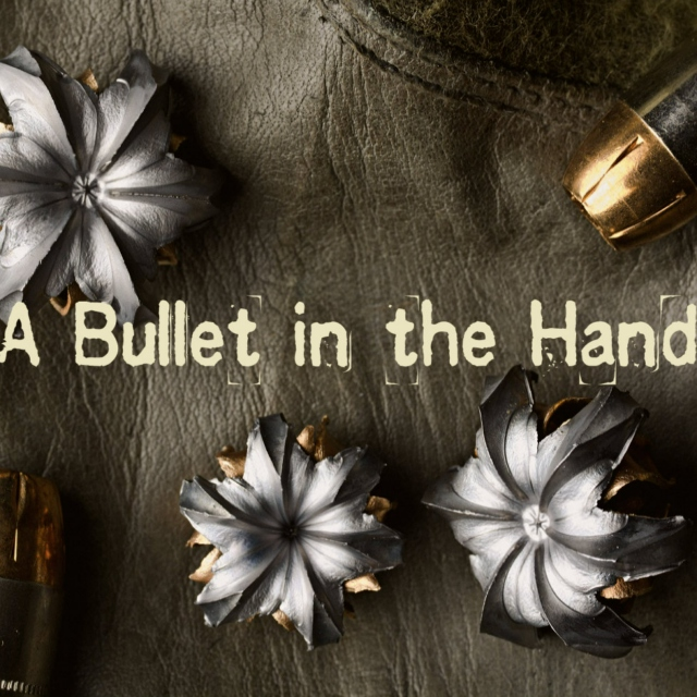 A Bullet in the Hand