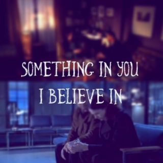 [ something in you i believe in ]
