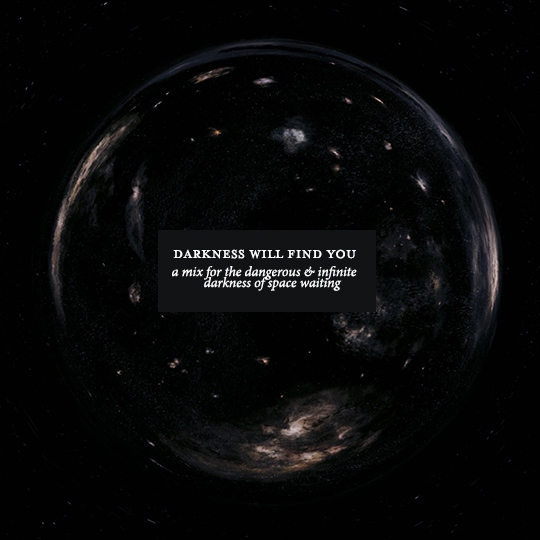 in space darkness will always find you