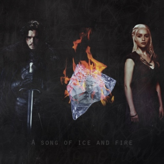 Ours is the song of ice and fire.