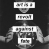 art is a revolt against fate