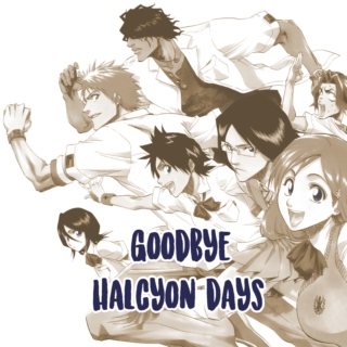 goodbye, halcyon days