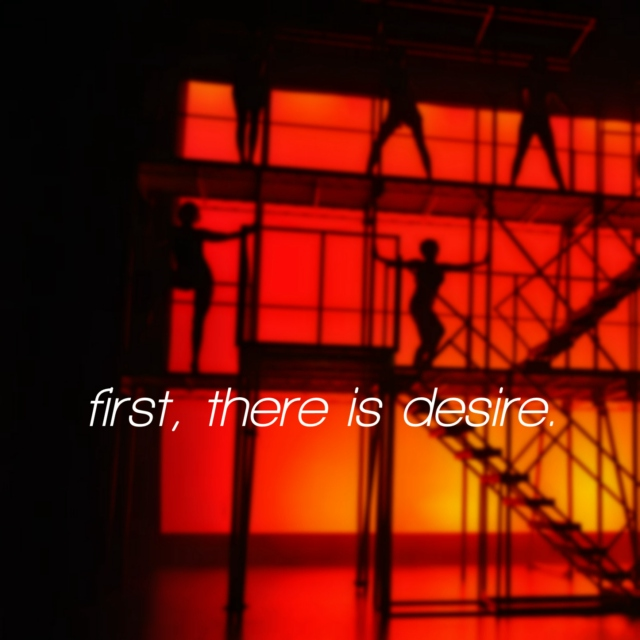 first, there is desire.