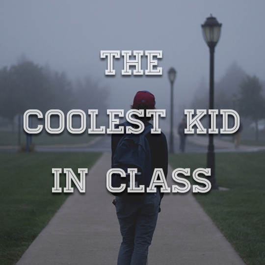 the coolest kid in class