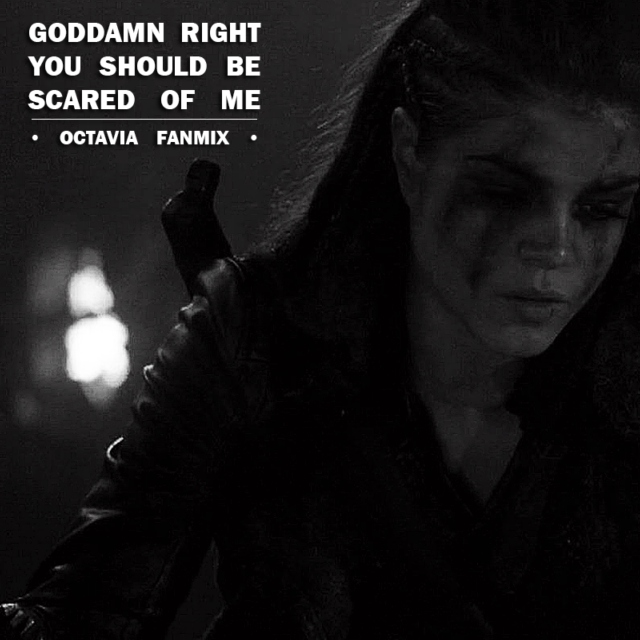 octavia blake // goddamn right you should be scared of me