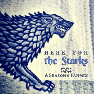 Here For The Starks [A GOT S6 Mix]