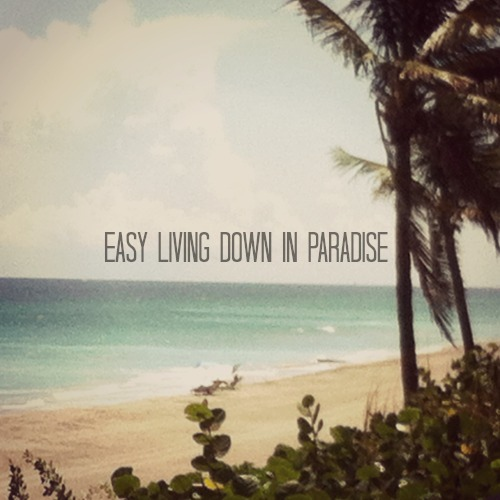 Easy Living Down In Paradise