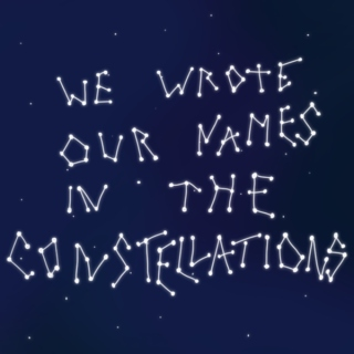 We Wrote Our Names in the Constellations