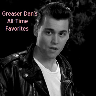 Greaser Dan's All Time Favorites