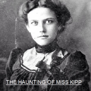 The Haunting of Miss Kipp