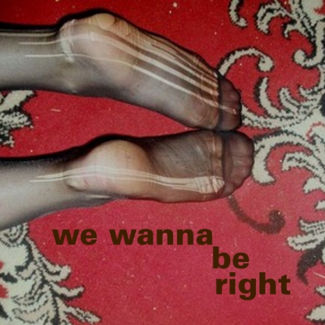 we wanna be right