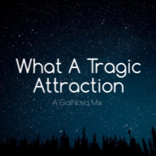 What A Tragic Attraction