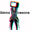 Want To Be Someone