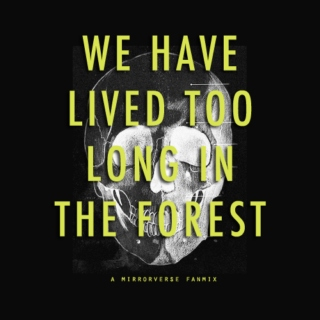 we have lived too long in the forest