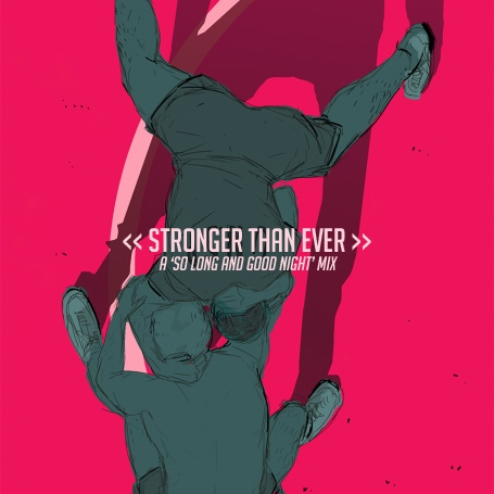 STRONGER THAN EVER: a 'so long and good night' mix