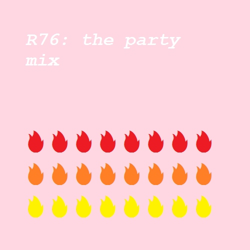 r76: the party mix