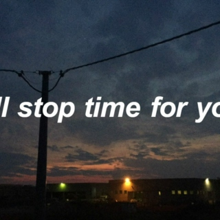 i'll stop time for you.