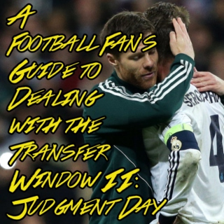 A Football Fan's Guide to Dealing with the Transfer Window II: Judgment Day