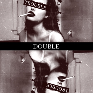 Double Trouble.