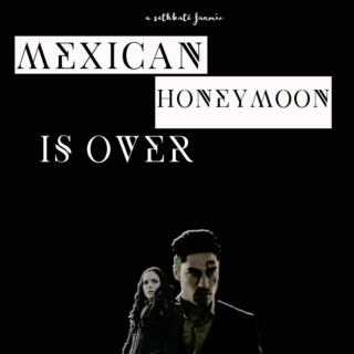 Mexican Honeymoon is over.