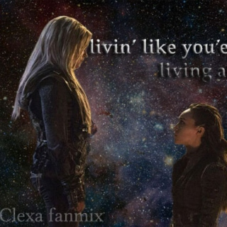 livin' like you're dying isn't livin' at all | clexa fanmix
