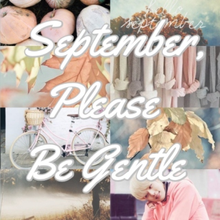 September, Please Be Gentle
