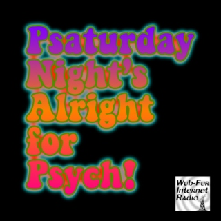 Psaturday Night's Alright for Psych!