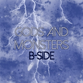 Gods and Monsters: B-Side