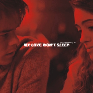 my love won't sleep