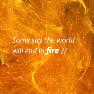 Some say the world will end in fire //