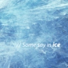 // Some say in ice