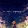 i found you upon the hill