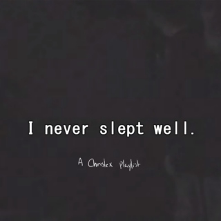 I never slept well.