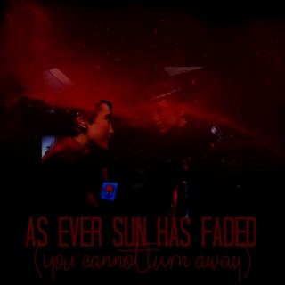 as ever sun has faded (you cannot turn away)