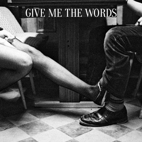 Give Me the Words
