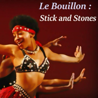Le Bouillon: Stick and Stones