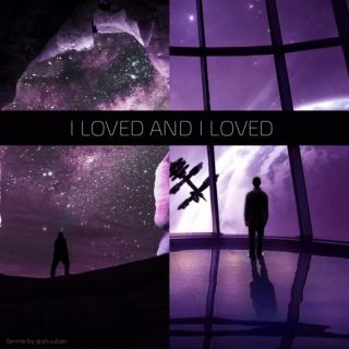 i loved and i loved