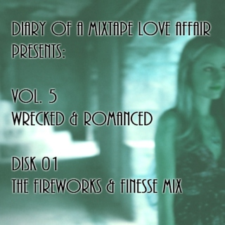 121: The Fireworks & Finesse Mix [Vol. 5 - Wrecked & Romanced: Disk 01]