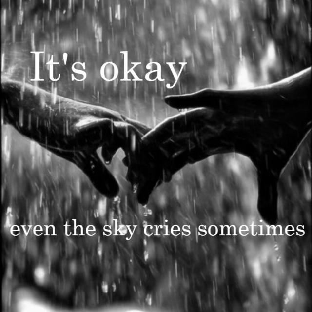 It's okay, even the sky cries sometimes