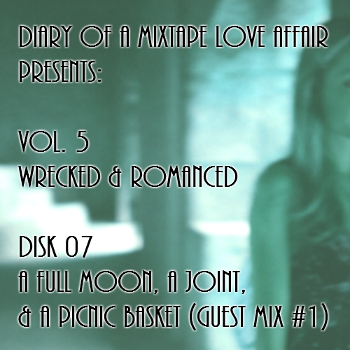 127: A Full Moon, A Joint, and a Picnic Basket (Guest Mix) [Vol. 5 - Wrecked & Romanced: Disk 07]