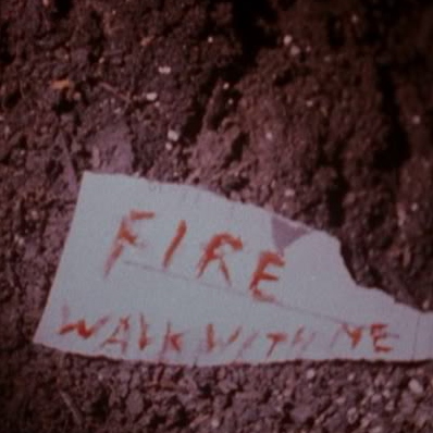 """""""Fire Walk with Me"""""""
