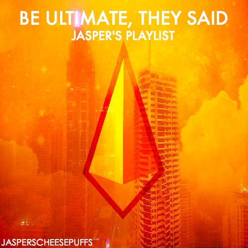Be Ultimate, They Said: Jasper's Playlist