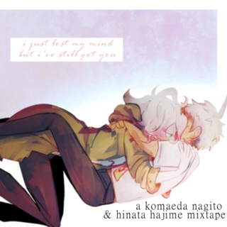 i just lost my mind, but i've still got you // komahina