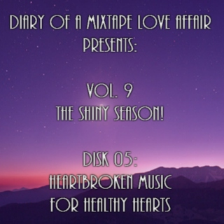 173: Heartbroken Music for Healthy Hearts  [Vol. 9 - The Shiny Season: Disk 05]
