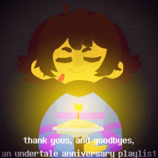 thank yous, and goodbyes, an undertale anniversary playlist