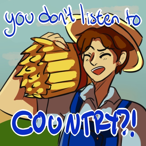 YOU DON'T LISTEN TO COUNTRY?!